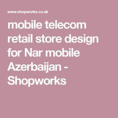 mobile telecom retail store design for Nar mobile Azerbaijan - Shopworks
