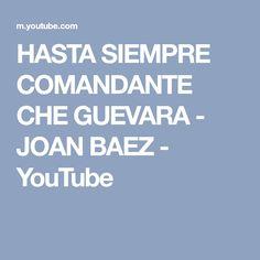 HASTA SIEMPRE COMANDANTE CHE GUEVARA - JOAN BAEZ - YouTube