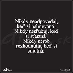 Nikdy neodpovídej, když jsi rozlobená. Nikdy neslibuj, když jsi šťastná. Nikdy nečiň rozhodnutí, když jsi smutná.