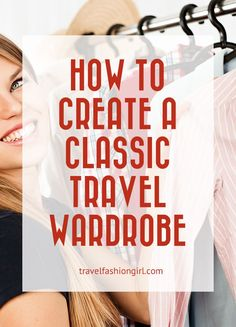 How to Build a Classic Travel Wardrobe for any vacation! Find out more by clicking through!