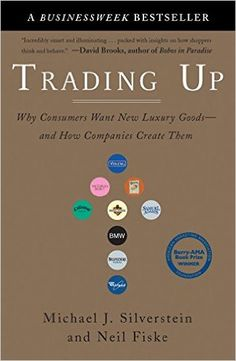 Trading Up Why Consumers Want New Luxury Goods--and How Companies Create Them Michael J. Kendall Jackson, Silverstein, Trust Fund, Michael J, Consumerism, Good Company, Penguin, Luxury Branding, Best Sellers