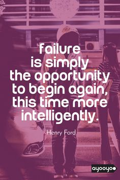 """Inspirational Motivation Quote """" Failure is simply the opportunity to begin again, this time more intelligently. """" #motivationalquotes #positivequotes #entrepreneurquotes #ayooyoo"""