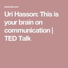 Uri Hasson: This is your brain on communication | TED Talk