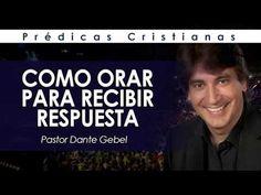 Dante Gebel | COMO ORAR PARA RECIBIR RESPUESTA | Prédicas Cristianas 2016 - YouTube