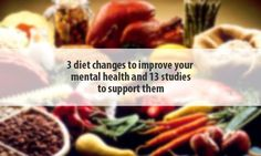 3 key diet changes to improve your mental health and 13 studies to support them