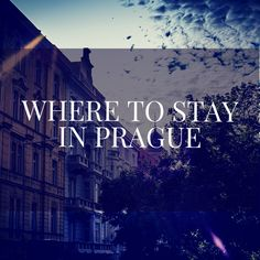 Where to Stay in Prague: Advice from a Canadian Expat living in Prague about the coolest neighbourhoods to stay in while in Prague