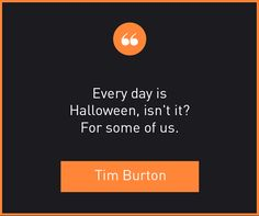 Every day is Halloween, isn't it? for some of us. -- Tim Burton #Quotes