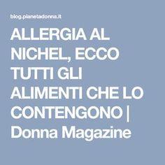 ALLERGIA AL NICHEL, ECCO TUTTI GLI ALIMENTI CHE LO CONTENGONO | Donna Magazine