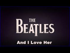 """The Beatles - """"And I Love Her"""". It was my first beloved song of them. Still one of my favorite."""