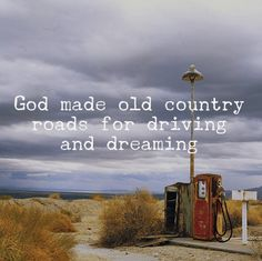 """God made old country roads for driving and dreaming."" #quote #countrylife #lifeoutwest"