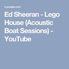 Ed Sheeran - Lego House (Acoustic Boat Sessions) - YouTube