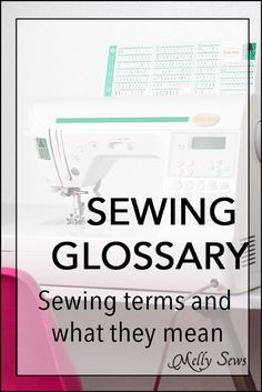 Sewing Glossary - learn sewing terms and find out how to do the techniques - Melly Sews