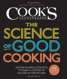 Cook's Illustrated's new cookbook The Science of Good Cooking