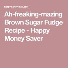 Ah-freaking-mazing Brown Sugar Fudge Recipe - Happy Money Saver