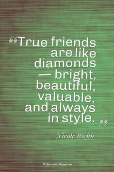 friendship quotes, 'True friends are like diamonds — bright, beautiful, valuable, and always in style.' ― Nicole Richie quotes about friendship
