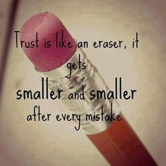 (1) Tumblr...Trust is like an eraser, it gets smaller and smaller after every mistake.