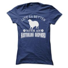 LIFE IS BETTER WITH AN AUSTRALIAN SHEPHERD SHIRT T Shirt, Hoodie, Sweatshirt