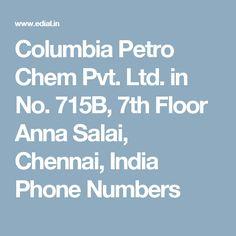 Columbia Petro Chem Pvt. Ltd. in No. 715B, 7th Floor Anna Salai, Chennai, India Phone Numbers