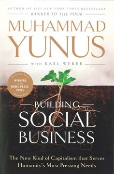 Building Social Business: The New Kind of Capitalism that Serves Humanitys Most Pressing Needs by Muhammad Yunus 1586489569 9781586489564 Peace Building, Social Activist, Social Entrepreneurship, Nobel Peace Prize, Social Business, Social Enterprise, Good Energy, Social Issues, Social Work
