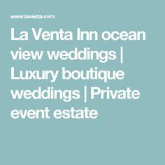 La Venta Inn ocean view weddings   Luxury boutique weddings   Private event estate