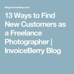13 Ways to Find New Customers as a Freelance Photographer | InvoiceBerry Blog