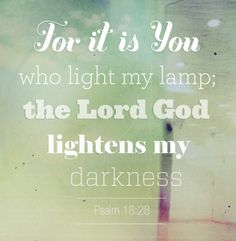 I read in Dr. Cindy Trimm's book Commanding your Morning. That whenever you feel confused, or lost; if there is darkness in your life. To say I command light to shine on my situation in Jesus name. I can say that I have made that declaration many times and It has worked for me! Psalms 18:28