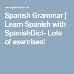 Spanish Grammar | Learn Spanish with SpanishDict-  Lots of exercises!