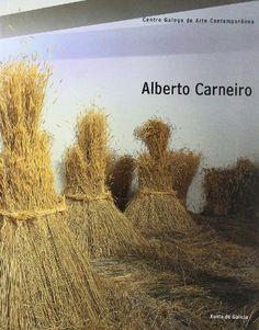 Alberto Carneiro [Exp. Centro Galego de Arte Contemporánea, Santiago de Compostela, 20.7-30.9/2001] Santiago de Compostela : Centro Galego de Arte Contemporánea, 2001 #novetatsbellesarts #març2016 #CRAIUB