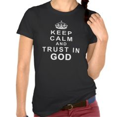 Ladies Black Keep Calm and Trust in God Shirt. KEEP CALM AND TRUST IN GOD Shirt and lots of other KEEP CALM Christian Merchandise. Choose a different Style, Color and Size T Shirt, Hoodies, Jackets, etc.  See ALL Christian KEEP CALM Stuff CLICK HERE: http://www.zazzle.com/littlelindapinda/gifts?cg=196752127492528818&rf=238147997806552929*/ ALL of Little Linda Pinda Designs CLICK HERE: http://www.Zazzle.com/LittleLindaPinda*/