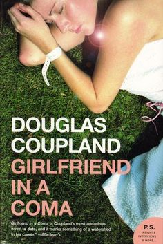 Girlfriend In A Coma by Douglas Coupland: Canadian writer, deals with dystopian, existential stuff in a way I can really get on board with. I haven't read anything of his that I didn't like.