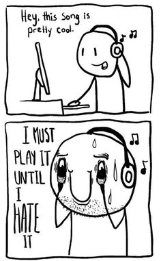 LOL - My relationship with new music but I typically don't end up hating it. I just eventually outgrow the obsession.