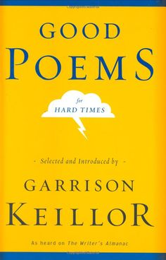 Good Poems for Hard Times -- Selected and Introduced by Garrison Keillor