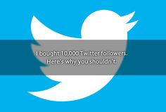 I bought 10,000 #Twitter followers. Here's why you shouldn't.