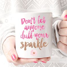 Don't Let Anyone Dull Your Sparkle Coffee Cup. Inspirational Mug. Birthday. Christmas. Mother's Day. Sparkle Mug. Unique Mug.