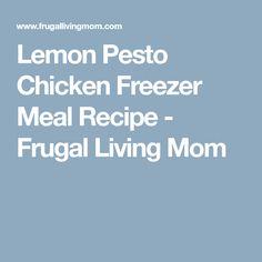 Lemon Pesto Chicken Freezer Meal Recipe - Frugal Living Mom