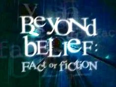 Beyond Belief: Fact or Fiction. This show is awesome. Basically you are presented with five weird scenarios and have to guess which are true stories and which are made up. Some of the real ones are CREEPY!