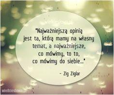 Najważniejszą opinią  jest ta, którą mamy... #Ziglar-Zig,  #Mówienie