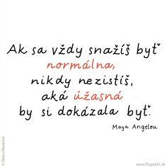133/365 Ak sa snažíš byť normálna, nikdy nezistíš aká úžasná by si dokázala byť. Maya Angelou