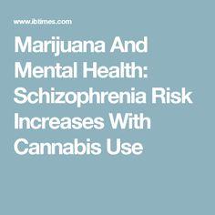 Marijuana And Mental Health: Schizophrenia Risk Increases With Cannabis Use