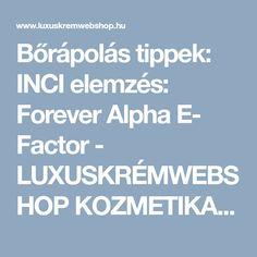 Bőrápolás tippek: INCI elemzés: Forever Alpha E- Factor - LUXUSKRÉMWEBSHOP KOZMETIKAI WEBÁRUHÁZ Aloe Vera