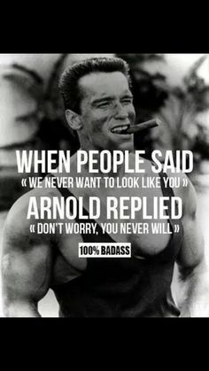 Arnold Schwarzenegger. Greatest inspiration in my life right now. My personal hero
