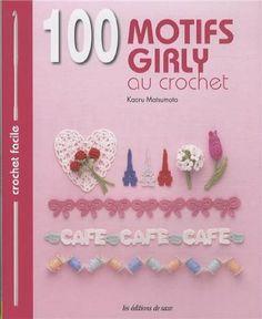 100 motifs girly au crochet - Kaoru Matsumoto - Amazon.fr - Livres