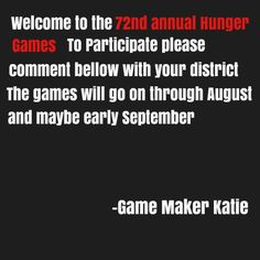 """""""Welcome to the 72nd Annual Hunger Games! Comment bellow with the district of your choice. These Games will run through August and early September. I might not be able to add you right away, but I will add you as soon as I can. -@karebear448 """"  hey guys please go join the wonderful pinterest hunger games!!! its amazing!!!"""