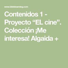 """Contenidos 1 - Proyecto """"EL cine"""". Colección ¡Me interesa! Algaida +"""