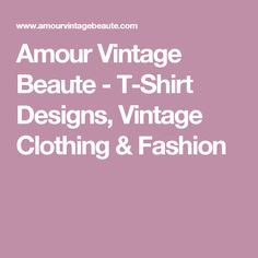 Amour Vintage Beaute - T-Shirt Designs, Vintage Clothing & Fashion