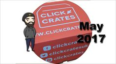 Click Crates - May 2017 - Part 1 Unboxing - Oh my word....