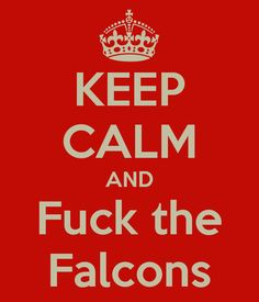 KEEP CALM AND Fuck the Falcons