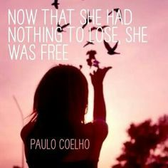 that she had nothing to lose, she was free Paulo Coelho Quotes To Live By, Me Quotes, Hurt Quotes, A Course In Miracles, Jolie Photo, Inspire Me, In This World, Life Lessons, Letting Go