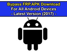 Bypass FRP apk Download Free 2017 For All Android Version. Use this APK to unlock FRP or Bypass Google Account from Samsung Galaxy, LG, HTC, Huawei 2017.