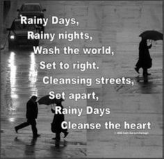 Rainy days, rainy nights, wash the world, set to right. Cleansing streets, set apart, rainy days, cleanse the heart.. Find awesome Rainy Day Quotes here - http://quoteshunter.com/rainy-day-quotes